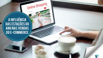 A influência das estações do ano nas vendas do e-commerce