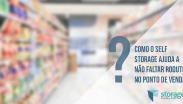Como o self storage ajuda a não faltar produtos no ponto de venda